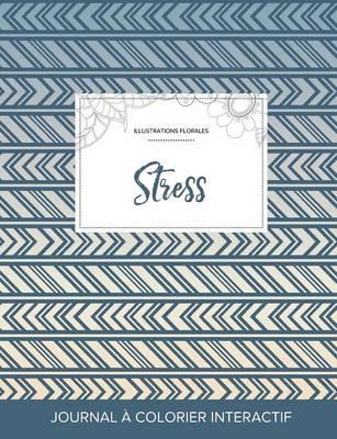 Journal de Coloration Adulte: Stress (Illustrations Florales, Tribal) (Paperback)