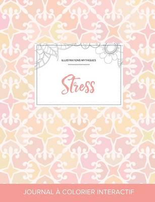 Journal de Coloration Adulte: Stress (Illustrations Mythiques, Elegance Pastel) (Paperback)