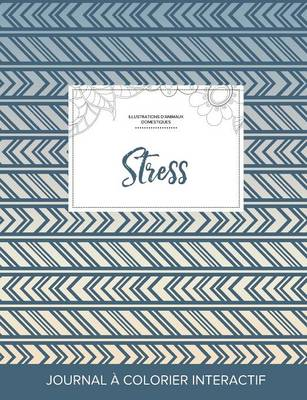 Journal de Coloration Adulte: Stress (Illustrations D'Animaux Domestiques, Tribal) (Paperback)