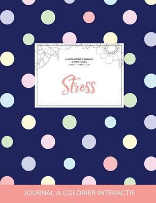 Journal de Coloration Adulte: Stress (Illustrations D'Animaux Domestiques, Pois) (Paperback)