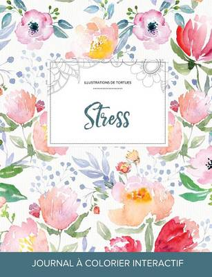 Journal de Coloration Adulte: Stress (Illustrations de Tortues, La Fleur) (Paperback)