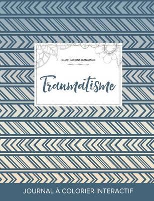 Journal de Coloration Adulte: Traumatisme (Illustrations D'Animaux, Tribal) (Paperback)