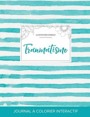 Journal de Coloration Adulte: Traumatisme (Illustrations D'Animaux, Rayures Turquoise) (Paperback)