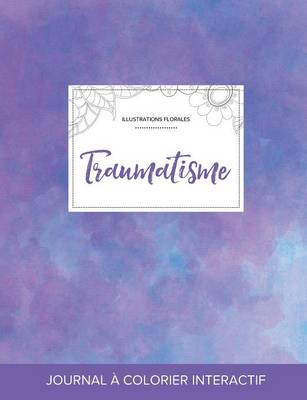 Journal de Coloration Adulte: Traumatisme (Illustrations Florales, Brume Violette) (Paperback)