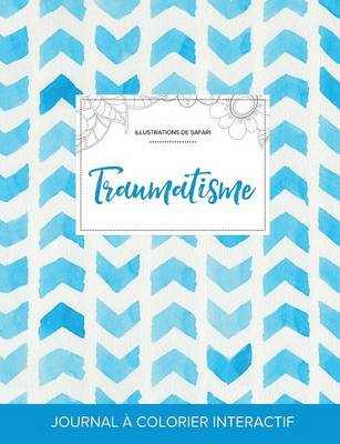 Journal de Coloration Adulte: Traumatisme (Illustrations de Safari, Chevron Aquarelle) (Paperback)