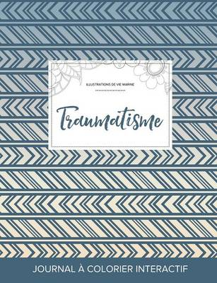 Journal de Coloration Adulte: Traumatisme (Illustrations de Vie Marine, Tribal) (Paperback)