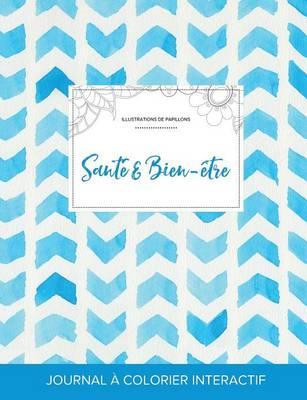 Journal de Coloration Adulte: Sante & Bien-Etre (Illustrations de Papillons, Chevron Aquarelle) (Paperback)