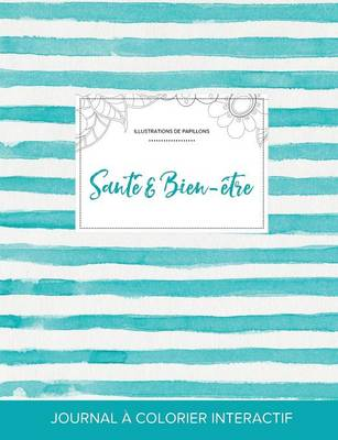 Journal de Coloration Adulte: Sante & Bien-Etre (Illustrations de Papillons, Rayures Turquoise) (Paperback)