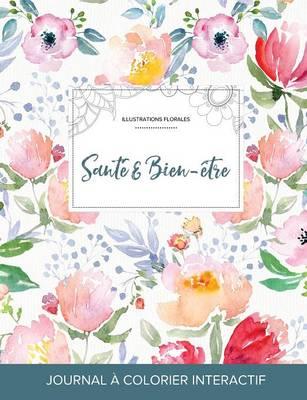Journal de Coloration Adulte: Sante & Bien-Etre (Illustrations Florales, La Fleur) (Paperback)