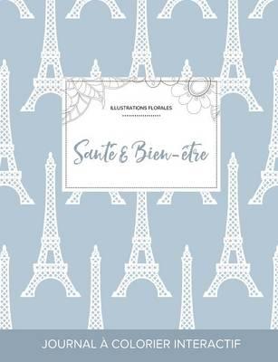 Journal de Coloration Adulte: Sante & Bien-Etre (Illustrations Florales, Tour Eiffel) (Paperback)