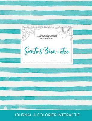 Journal de Coloration Adulte: Sante & Bien-Etre (Illustrations Florales, Rayures Turquoise) (Paperback)