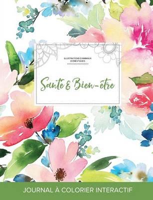 Journal de Coloration Adulte: Sante & Bien-Etre (Illustrations D'Animaux Domestiques, Floral Pastel) (Paperback)