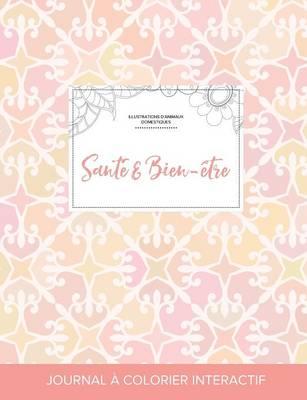 Journal de Coloration Adulte: Sante & Bien-Etre (Illustrations D'Animaux Domestiques, Elegance Pastel) (Paperback)