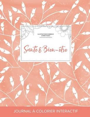 Journal de Coloration Adulte: Sante & Bien-Etre (Illustrations D'Animaux Domestiques, Coquelicots Peche) (Paperback)