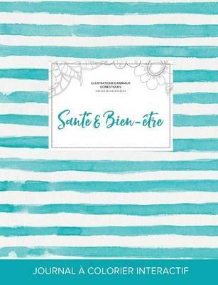 Journal de Coloration Adulte: Sante & Bien-Etre (Illustrations D'Animaux Domestiques, Rayures Turquoise) (Paperback)