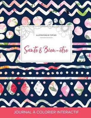 Journal de Coloration Adulte: Sante & Bien-Etre (Illustrations de Tortues, Floral Tribal) (Paperback)