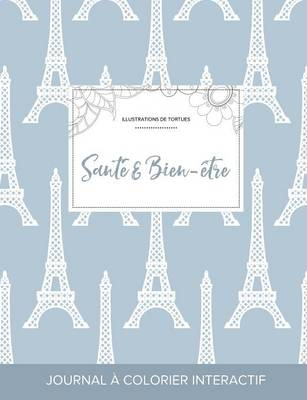 Journal de Coloration Adulte: Sante & Bien-Etre (Illustrations de Tortues, Tour Eiffel) (Paperback)