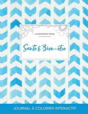 Journal de Coloration Adulte: Sante & Bien-Etre (Illustrations de Tortues, Chevron Aquarelle) (Paperback)