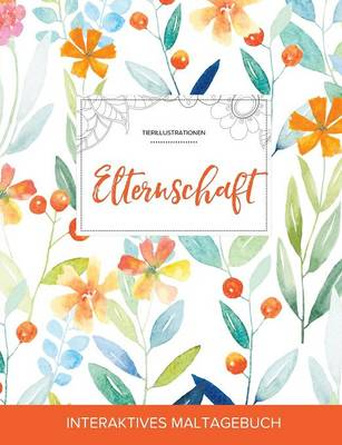 Maltagebuch Fur Erwachsene: Elternschaft (Tierillustrationen, Fruhlingsblumen) (Paperback)