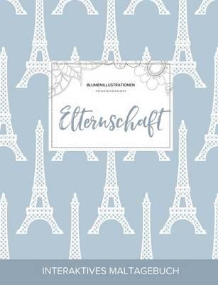 Maltagebuch Fur Erwachsene: Elternschaft (Blumenillustrationen, Eiffelturm) (Paperback)