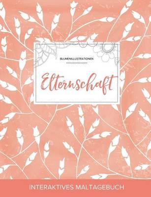 Maltagebuch Fur Erwachsene: Elternschaft (Blumenillustrationen, Pfirsichfarbene Mohnblumen) (Paperback)