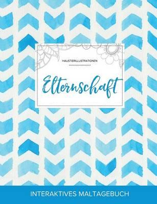 Maltagebuch Fur Erwachsene: Elternschaft (Haustierillustrationen, Wasserfarben Fischgratenmuster) (Paperback)