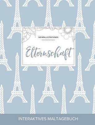 Maltagebuch Fur Erwachsene: Elternschaft (Safariillustrationen, Eiffelturm) (Paperback)
