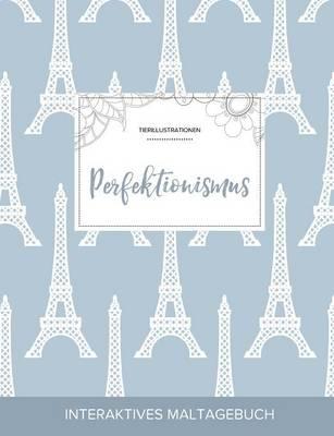 Maltagebuch Fur Erwachsene: Perfektionismus (Tierillustrationen, Eiffelturm) (Paperback)