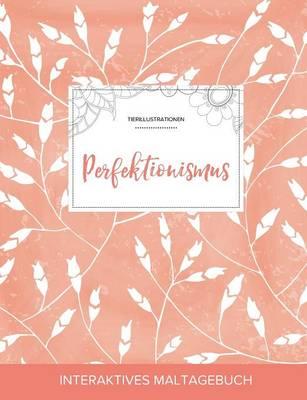 Maltagebuch Fur Erwachsene: Perfektionismus (Tierillustrationen, Pfirsichfarbene Mohnblumen) (Paperback)