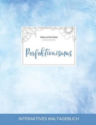 Maltagebuch Fur Erwachsene: Perfektionismus (Tierillustrationen, Klarer Himmel) (Paperback)