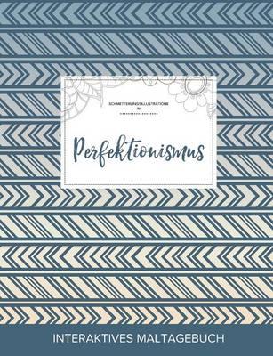 Maltagebuch Fur Erwachsene: Perfektionismus (Schmetterlingsillustrationen, Tribal) (Paperback)