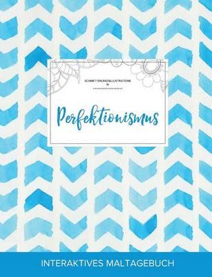 Maltagebuch Fur Erwachsene: Perfektionismus (Schmetterlingsillustrationen, Wasserfarben Fischgratenmuster) (Paperback)