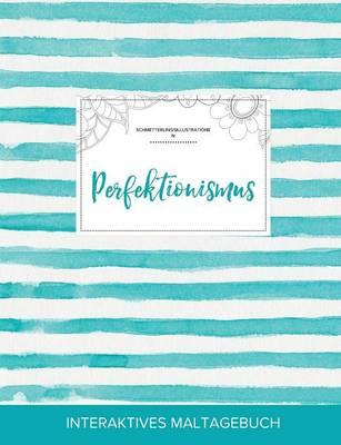 Maltagebuch Fur Erwachsene: Perfektionismus (Schmetterlingsillustrationen, Turkise Streifen) (Paperback)