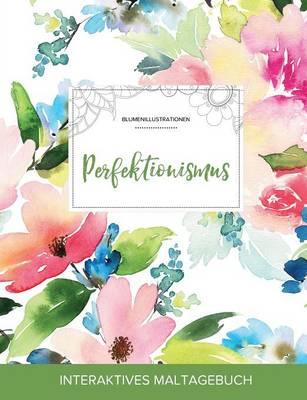 Maltagebuch Fur Erwachsene: Perfektionismus (Blumenillustrationen, Pastellblumen) (Paperback)