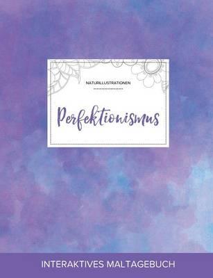 Maltagebuch Fur Erwachsene: Perfektionismus (Naturillustrationen, Lila Nebel) (Paperback)