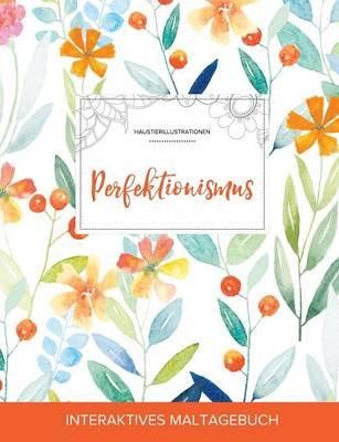 Maltagebuch Fur Erwachsene: Perfektionismus (Haustierillustrationen, Fruhlingsblumen) (Paperback)