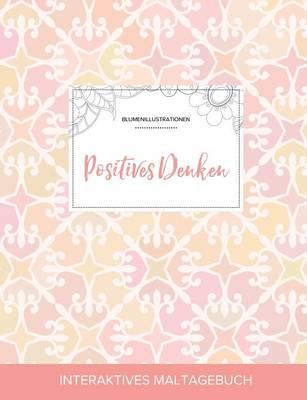 Maltagebuch Fur Erwachsene: Positives Denken (Blumenillustrationen, Elegantes Pastell) (Paperback)