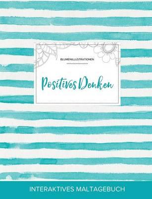Maltagebuch Fur Erwachsene: Positives Denken (Blumenillustrationen, Turkise Streifen) (Paperback)