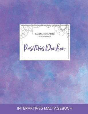 Maltagebuch Fur Erwachsene: Positives Denken (Blumenillustrationen, Lila Nebel) (Paperback)