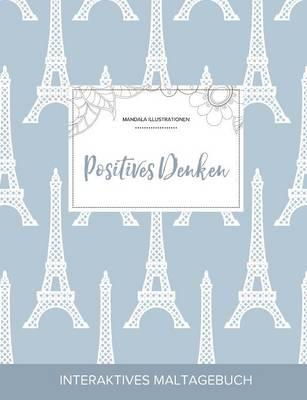 Maltagebuch Fur Erwachsene: Positives Denken (Mandala Illustrationen, Eiffelturm) (Paperback)