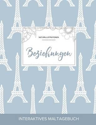 Maltagebuch Fur Erwachsene: Beziehungen (Naturillustrationen, Eiffelturm) (Paperback)