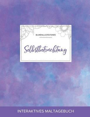 Maltagebuch Fur Erwachsene: Selbstbetrachtung (Blumenillustrationen, Lila Nebel) (Paperback)