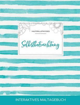 Maltagebuch Fur Erwachsene: Selbstbetrachtung (Haustierillustrationen, Turkise Streifen) (Paperback)