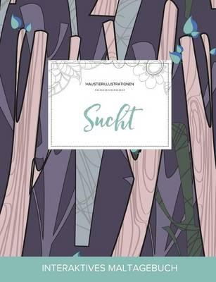 Maltagebuch Fur Erwachsene: Sucht (Haustierillustrationen, Abstrakte Baumen) (Paperback)