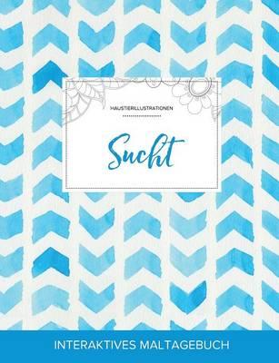 Maltagebuch Fur Erwachsene: Sucht (Haustierillustrationen, Wasserfarben Fischgratenmuster) (Paperback)
