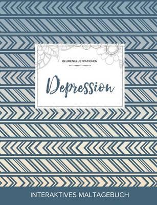 Maltagebuch Fur Erwachsene: Depression (Blumenillustrationen, Tribal) (Paperback)