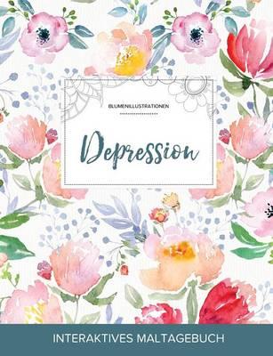 Maltagebuch Fur Erwachsene: Depression (Blumenillustrationen, Die Blume) (Paperback)