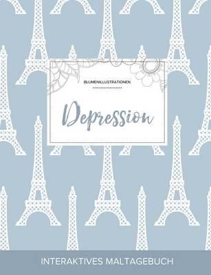 Maltagebuch Fur Erwachsene: Depression (Blumenillustrationen, Eiffelturm) (Paperback)