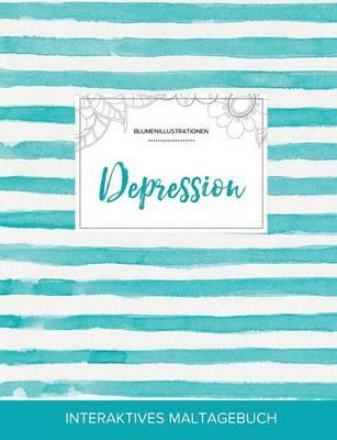 Maltagebuch Fur Erwachsene: Depression (Blumenillustrationen, Turkise Streifen) (Paperback)