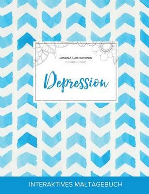 Maltagebuch Fur Erwachsene: Depression (Mandala Illustrationen, Wasserfarben Fischgratenmuster) (Paperback)